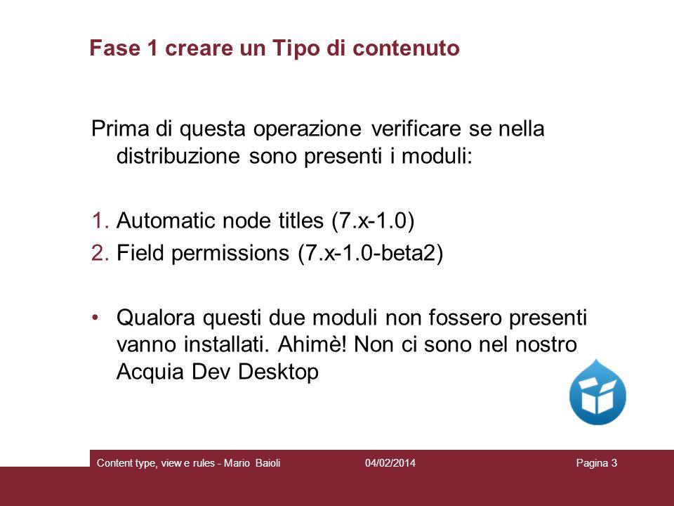 Fase 1 creare un Tipo di contenuto Prima di questa operazione verificare se nella distribuzione sono presenti i moduli: 1.Automatic node titles (7.x-1