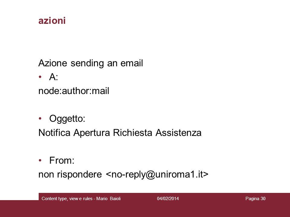 azioni Azione sending an email A: node:author:mail Oggetto: Notifica Apertura Richiesta Assistenza From: non rispondere 04/02/2014Content type, view e