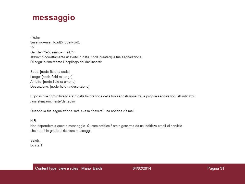 messaggio <?php $userino=user_load($node->uid); ?> Gentile mail;?> abbiamo correttamente ricevuto in data [node:created] la tua segnalazione. Di segui