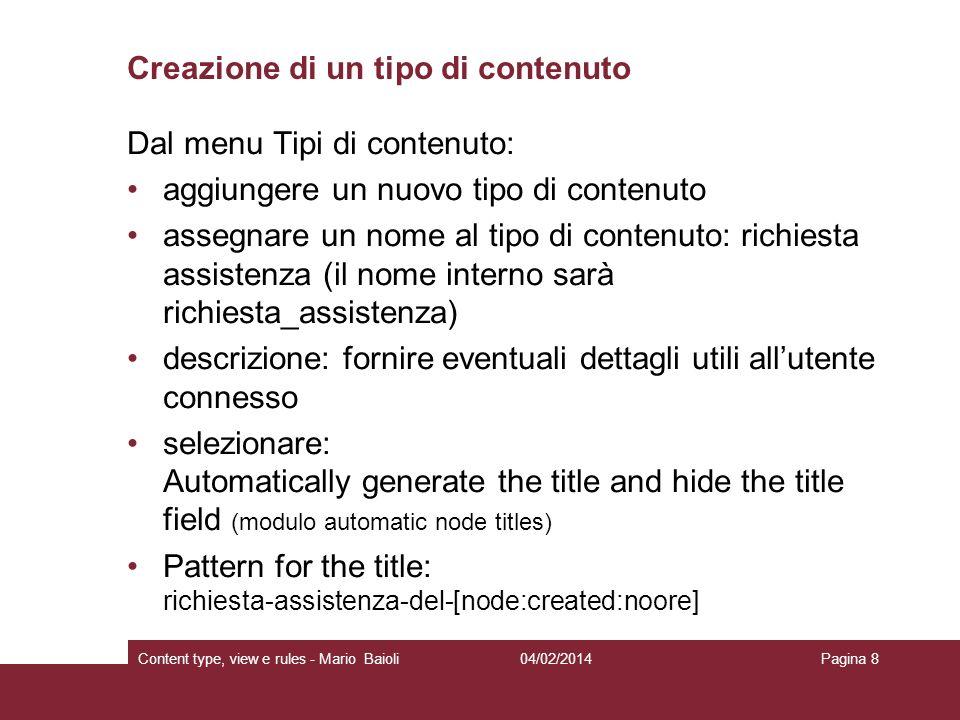 Creazione di un tipo di contenuto Dal menu Tipi di contenuto: aggiungere un nuovo tipo di contenuto assegnare un nome al tipo di contenuto: richiesta