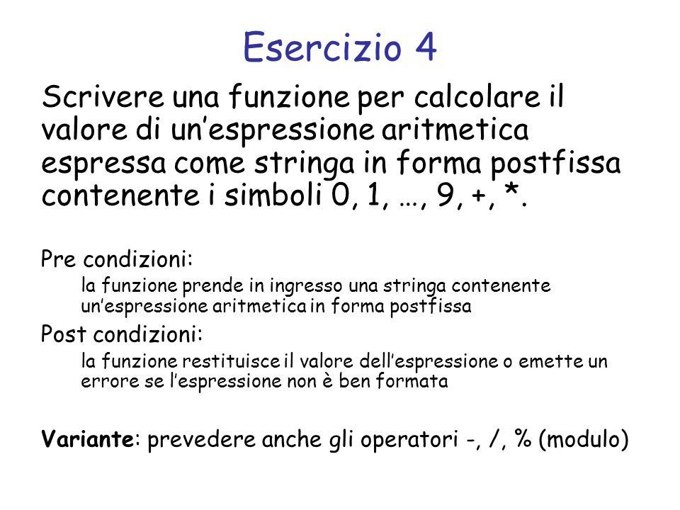 Esercizio 4 Scrivere una funzione per calcolare il valore di unespressione aritmetica espressa come stringa in forma postfissa contenente i simboli 0,