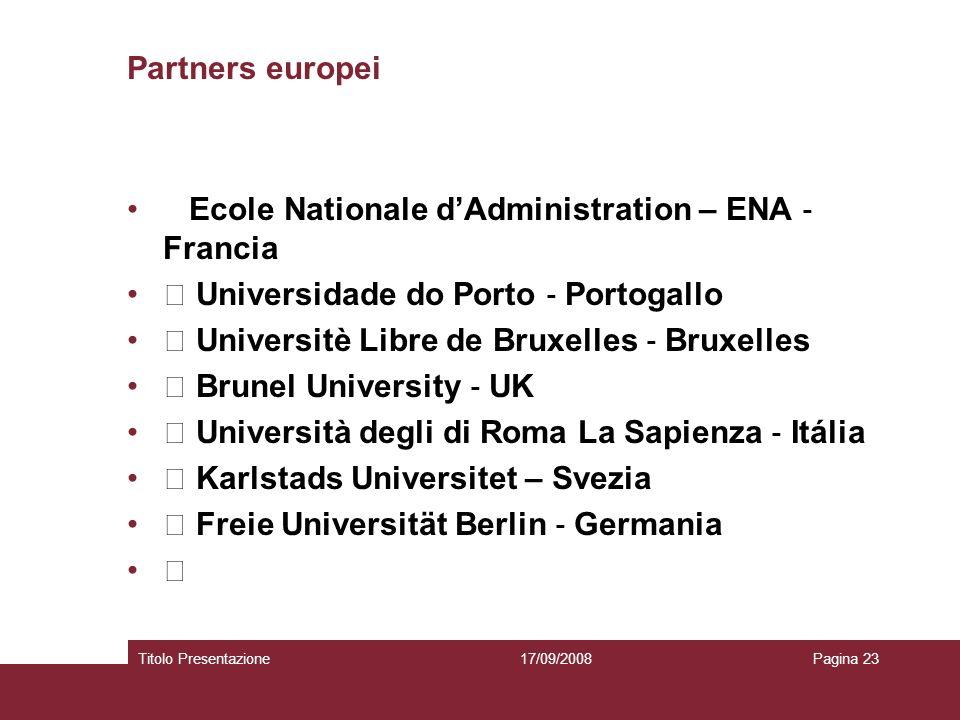 Partners europei Ecole Nationale dAdministration – ENA Francia Universidade do Porto Portogallo Universitè Libre de Bruxelles Bruxelles Brunel Univers
