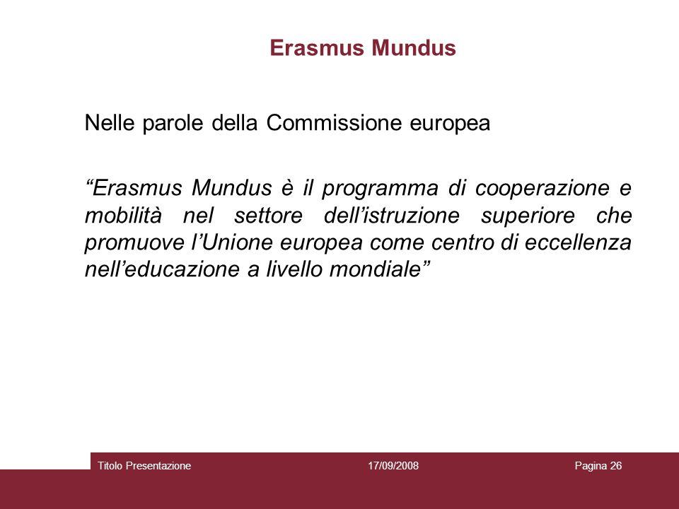 17/09/2008Titolo PresentazionePagina 26 Erasmus Mundus Nelle parole della Commissione europea Erasmus Mundus è il programma di cooperazione e mobilità