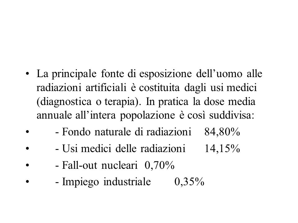 La principale fonte di esposizione delluomo alle radiazioni artificiali è costituita dagli usi medici (diagnostica o terapia). In pratica la dose medi
