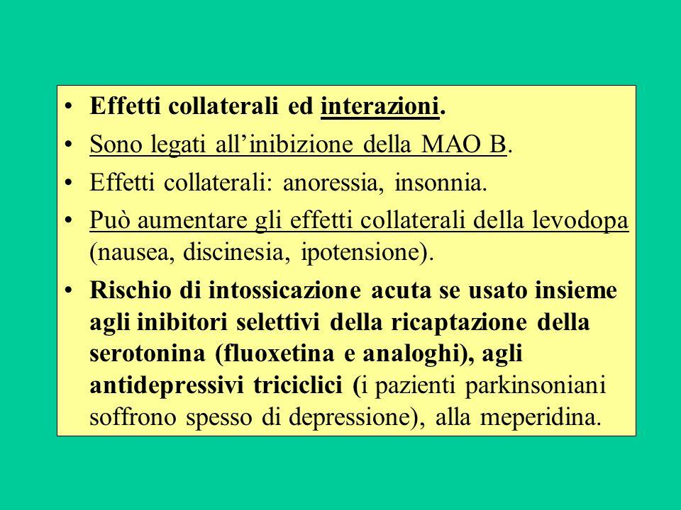 Effetti collaterali ed interazioni. Sono legati allinibizione della MAO B. Effetti collaterali: anoressia, insonnia. Può aumentare gli effetti collate