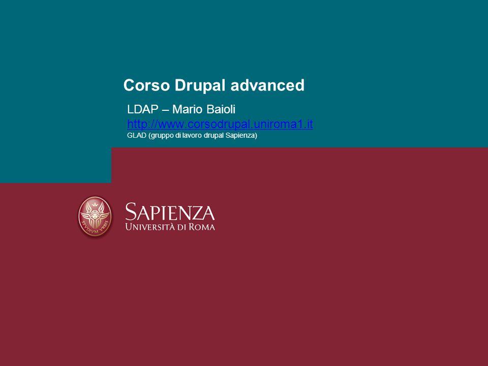 LDAP – Mario Baioli http://www.corsodrupal.uniroma1.it GLAD (gruppo di lavoro drupal Sapienza) http://www.corsodrupal.uniroma1.it Corso Drupal advance