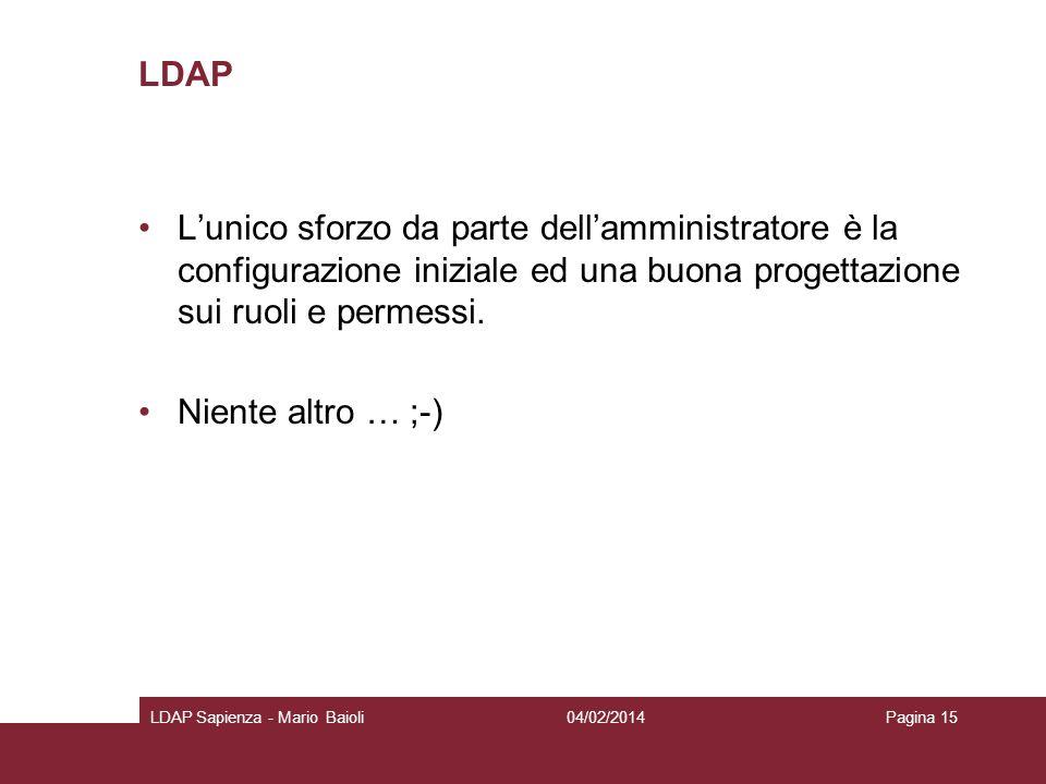 LDAP Lunico sforzo da parte dellamministratore è la configurazione iniziale ed una buona progettazione sui ruoli e permessi. Niente altro … ;-) 04/02/