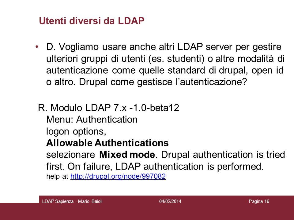 Utenti diversi da LDAP D. Vogliamo usare anche altri LDAP server per gestire ulteriori gruppi di utenti (es. studenti) o altre modalità di autenticazi
