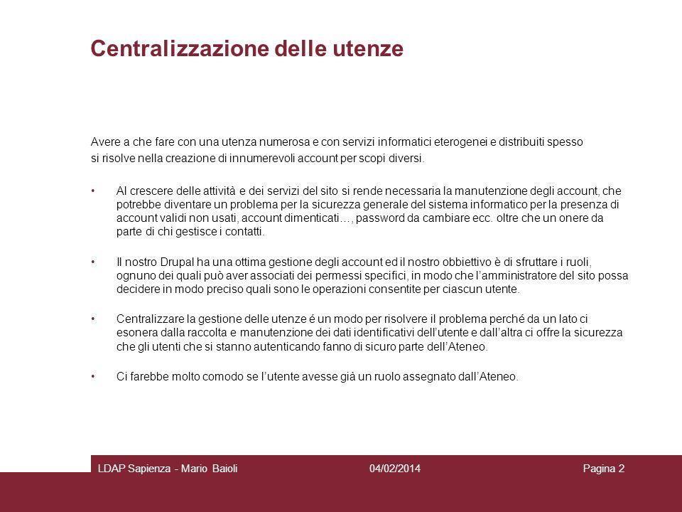 04/02/2014LDAP Sapienza - Mario BaioliPagina 2 Centralizzazione delle utenze Avere a che fare con una utenza numerosa e con servizi informatici eterog