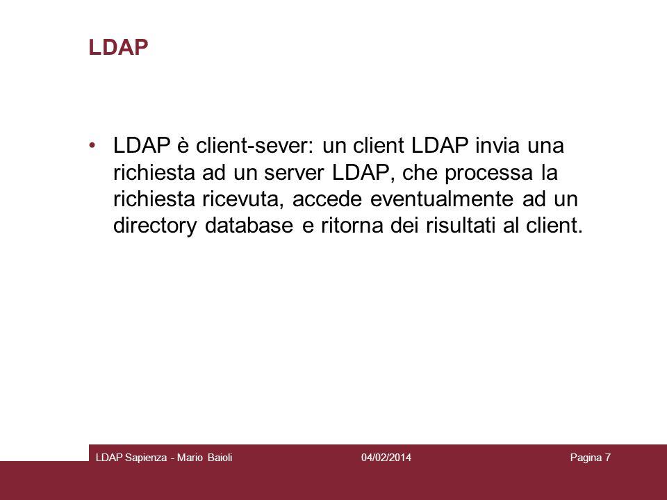 LDAP LDAP è client-sever: un client LDAP invia una richiesta ad un server LDAP, che processa la richiesta ricevuta, accede eventualmente ad un directo