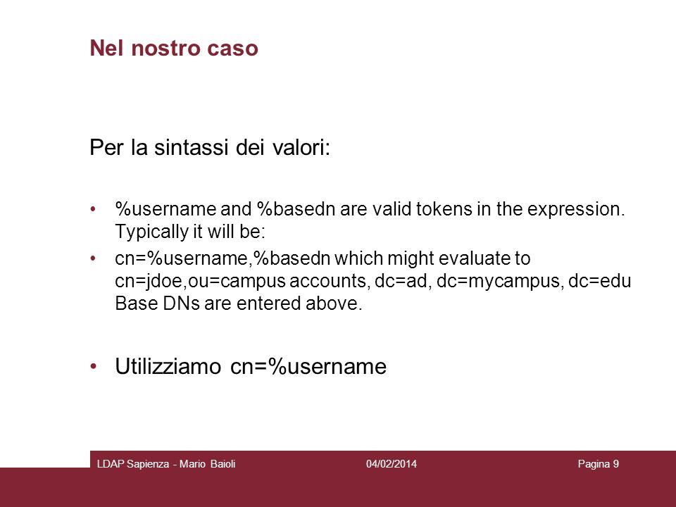 Nel nostro caso Per la sintassi dei valori: %username and %basedn are valid tokens in the expression. Typically it will be: cn=%username,%basedn which