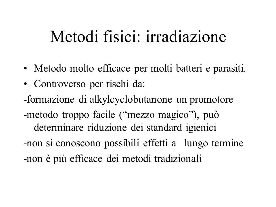 Metodi fisici: irradiazione Metodo molto efficace per molti batteri e parasiti.