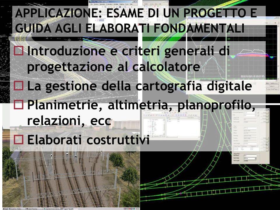 Master in Ingegneria delle Infrastrutture e dei Sistemi Ferroviari Progettazione dellInfrastruttura 12 APPLICAZIONE: ESAME DI UN PROGETTO E GUIDA AGLI