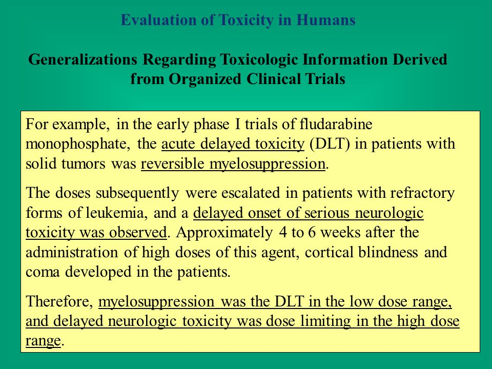 Evaluation of Toxicity in Humans Generalizations Regarding Toxicologic Information Derived from Organized Clinical Trials For example, in the early ph