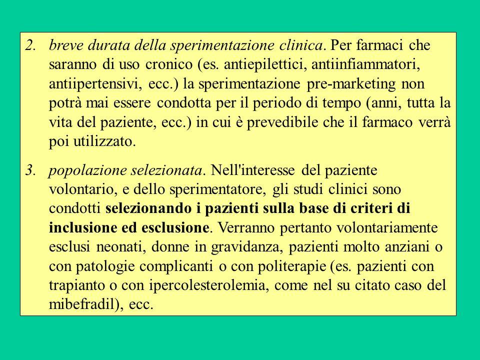2.breve durata della sperimentazione clinica. Per farmaci che saranno di uso cronico (es. antiepilettici, antiinfiammatori, antiipertensivi, ecc.) la