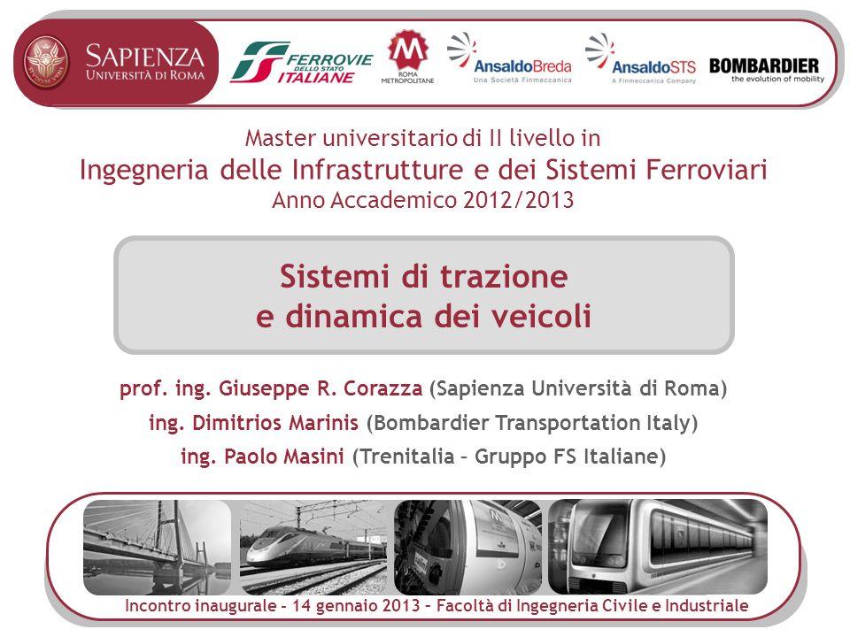 Master universitario di II livello in Ingegneria delle Infrastrutture e dei Sistemi Ferroviari Anno Accademico 2012/2013 Sistemi di trazione e dinamic