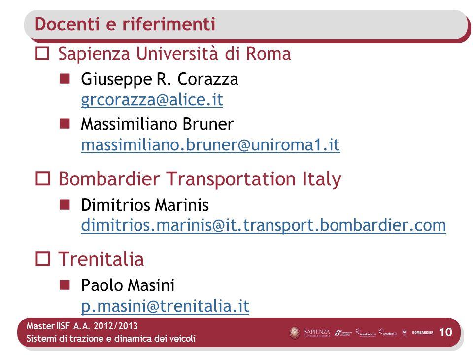 Master IISF A.A. 2012/2013 Sistemi di trazione e dinamica dei veicoli 10 Docenti e riferimenti Sapienza Università di Roma Giuseppe R. Corazza grcoraz