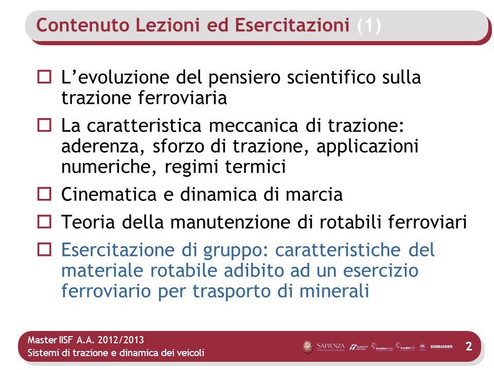 Master IISF A.A. 2012/2013 Sistemi di trazione e dinamica dei veicoli 2 Contenuto Lezioni ed Esercitazioni (1) Levoluzione del pensiero scientifico su