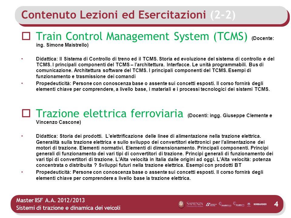 Master IISF A.A. 2012/2013 Sistemi di trazione e dinamica dei veicoli 4 Contenuto Lezioni ed Esercitazioni (2-2) Train Control Management System (TCMS