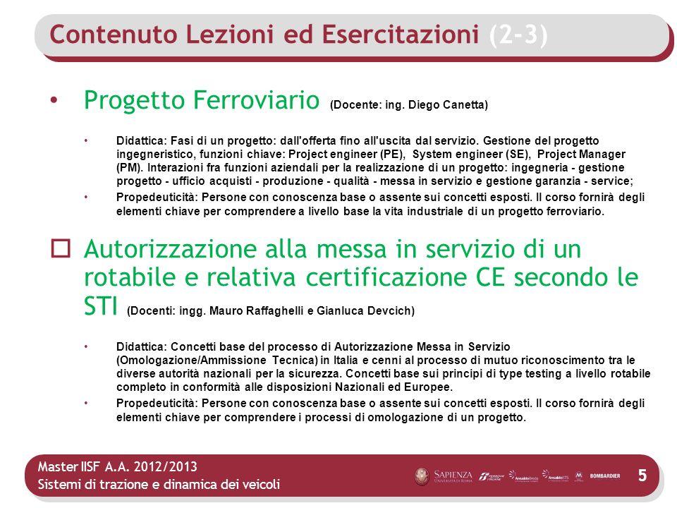 Master IISF A.A. 2012/2013 Sistemi di trazione e dinamica dei veicoli 5 Contenuto Lezioni ed Esercitazioni (2-3) Progetto Ferroviario (Docente: ing. D
