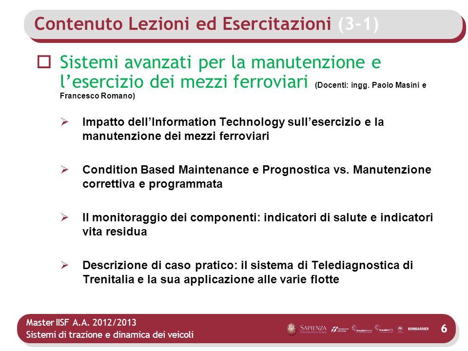 Master IISF A.A. 2012/2013 Sistemi di trazione e dinamica dei veicoli 6 Contenuto Lezioni ed Esercitazioni (3-1) Sistemi avanzati per la manutenzione
