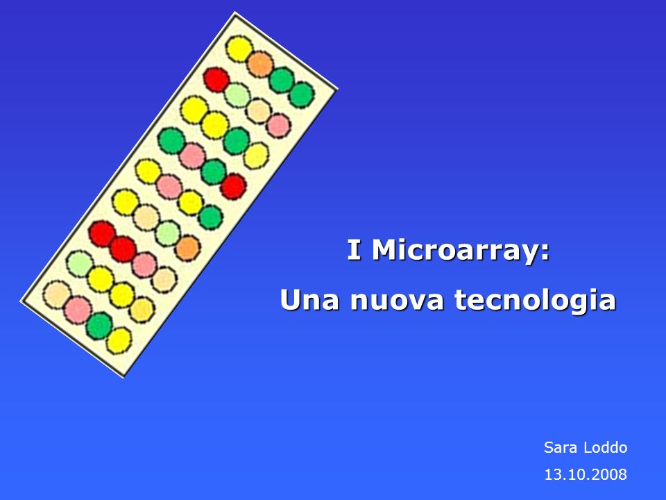 I Microarray: Una nuova tecnologia Sara Loddo 13.10.2008
