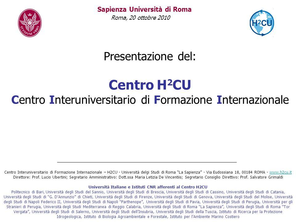 Sapienza Università di Roma Roma, 20 ottobre 2010 Presentazione del: Centro H 2 CU Centro Interuniversitario di Formazione Internazionale Centro Inter