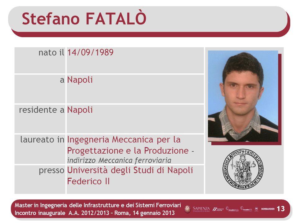 Master in Ingegneria delle Infrastrutture e dei Sistemi Ferroviari Incontro inaugurale A.A. 2012/2013 – Roma, 14 gennaio 2013 13 Stefano FATALÒ nato i