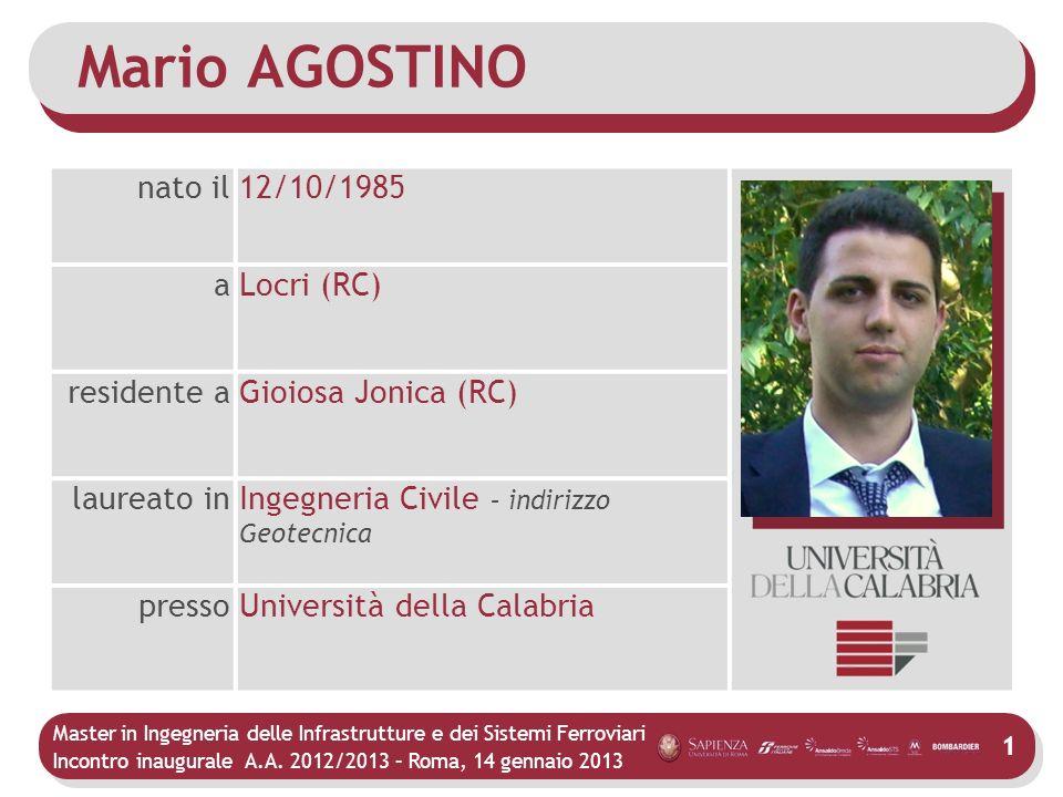 Master in Ingegneria delle Infrastrutture e dei Sistemi Ferroviari Incontro inaugurale A.A. 2012/2013 – Roma, 14 gennaio 2013 1 Mario AGOSTINO nato il