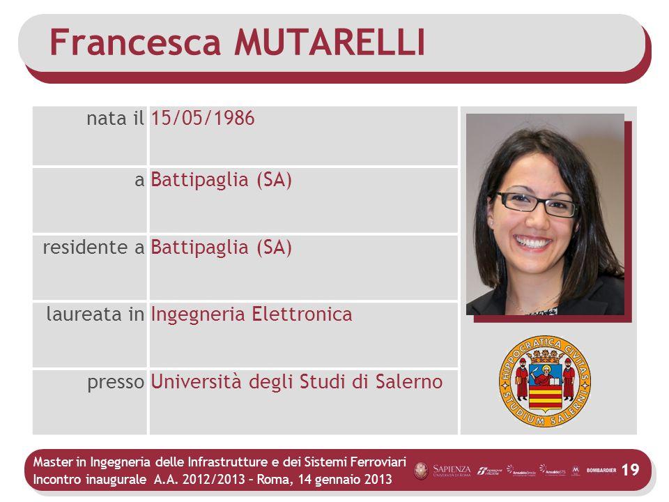 Master in Ingegneria delle Infrastrutture e dei Sistemi Ferroviari Incontro inaugurale A.A. 2012/2013 – Roma, 14 gennaio 2013 19 Francesca MUTARELLI n