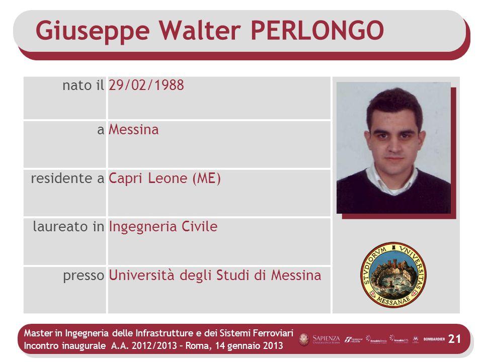 Master in Ingegneria delle Infrastrutture e dei Sistemi Ferroviari Incontro inaugurale A.A. 2012/2013 – Roma, 14 gennaio 2013 21 Giuseppe Walter PERLO