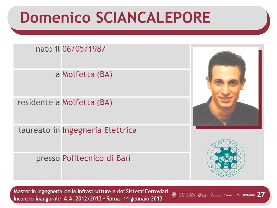 Master in Ingegneria delle Infrastrutture e dei Sistemi Ferroviari Incontro inaugurale A.A. 2012/2013 – Roma, 14 gennaio 2013 27 Domenico SCIANCALEPOR