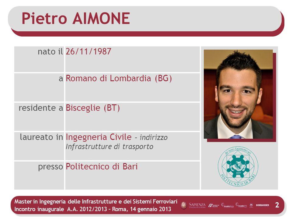 Master in Ingegneria delle Infrastrutture e dei Sistemi Ferroviari Incontro inaugurale A.A. 2012/2013 – Roma, 14 gennaio 2013 2 Pietro AIMONE nato il2