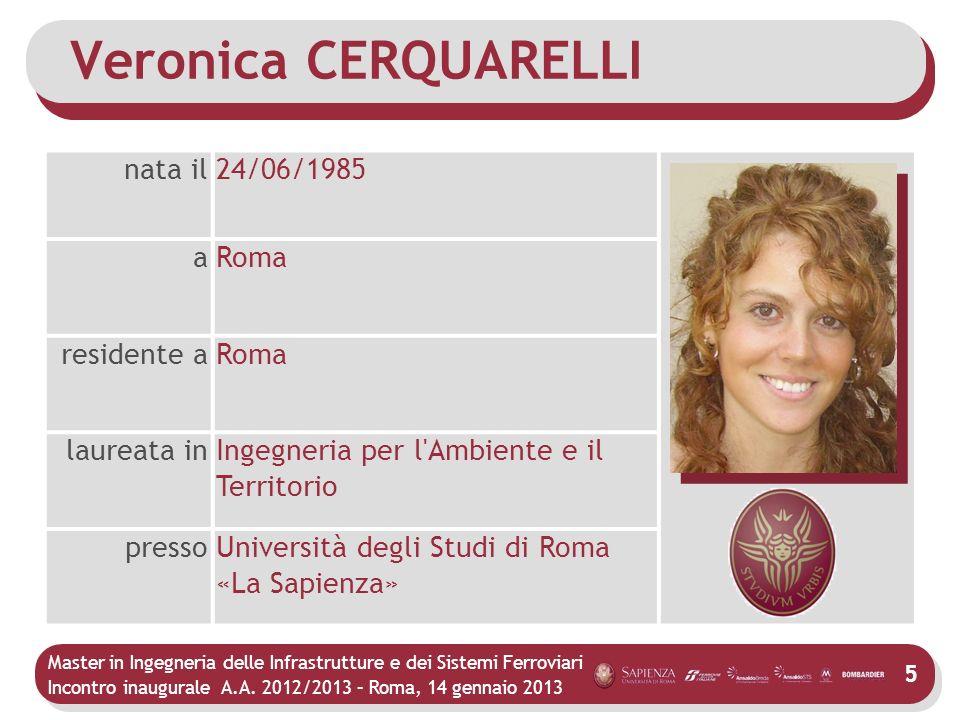 Master in Ingegneria delle Infrastrutture e dei Sistemi Ferroviari Incontro inaugurale A.A. 2012/2013 – Roma, 14 gennaio 2013 5 Veronica CERQUARELLI n