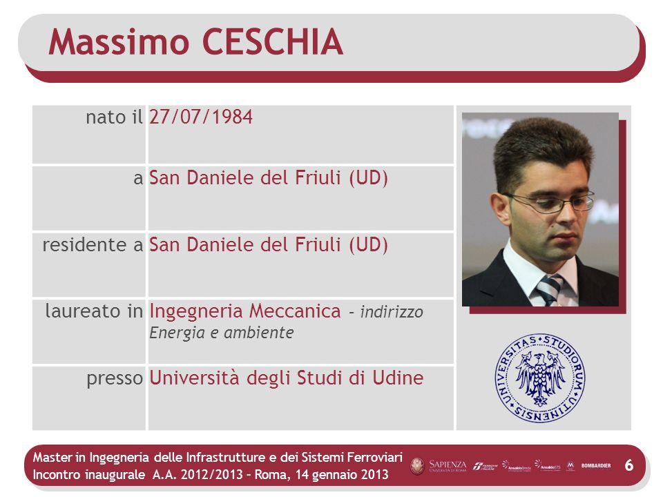 Master in Ingegneria delle Infrastrutture e dei Sistemi Ferroviari Incontro inaugurale A.A. 2012/2013 – Roma, 14 gennaio 2013 6 Massimo CESCHIA nato i