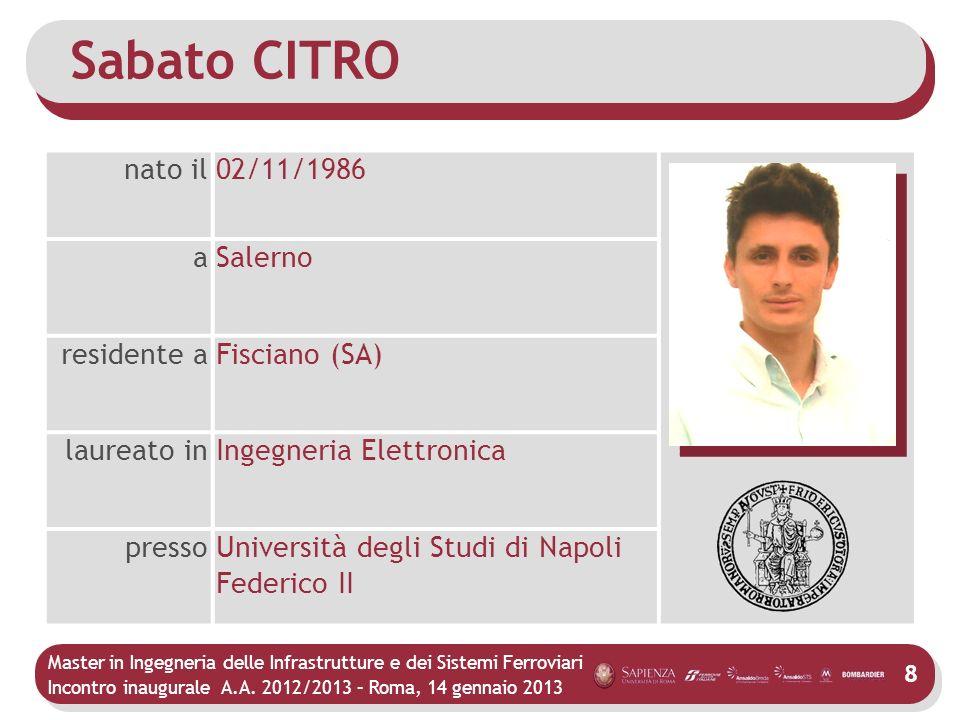 Master in Ingegneria delle Infrastrutture e dei Sistemi Ferroviari Incontro inaugurale A.A. 2012/2013 – Roma, 14 gennaio 2013 8 Sabato CITRO nato il02