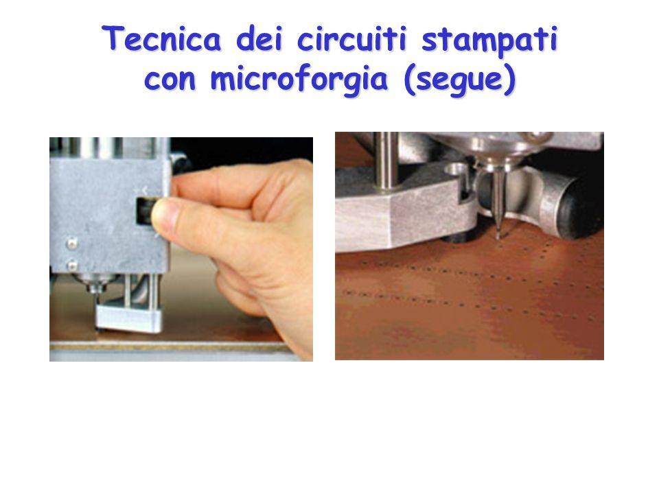 Tecnica dei circuiti stampati con microforgia (segue)