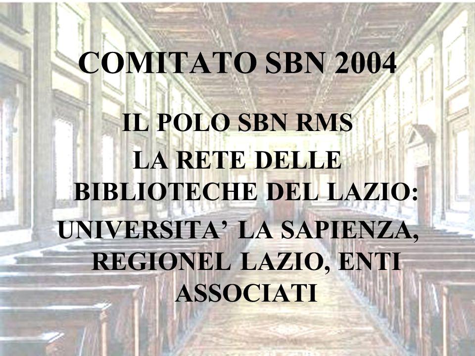 COMITATO SBN 2004 IL POLO SBN RMS LA RETE DELLE BIBLIOTECHE DEL LAZIO: UNIVERSITA LA SAPIENZA, REGIONEL LAZIO, ENTI ASSOCIATI