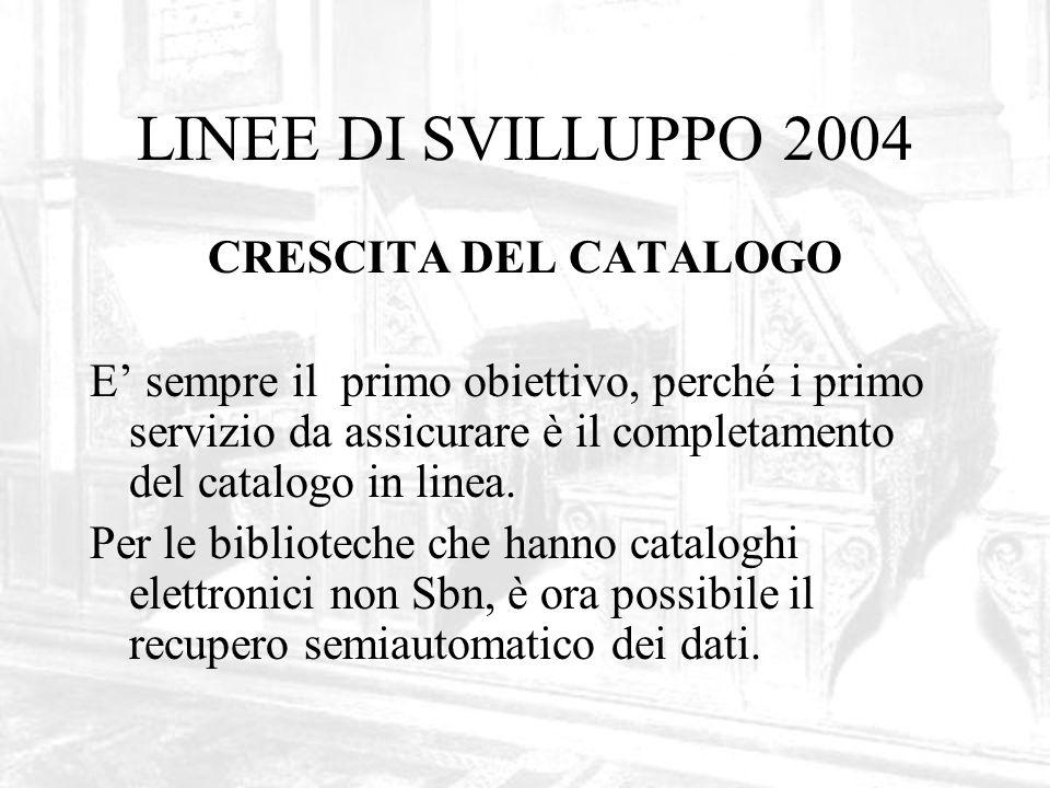 LINEE DI SVILLUPPO 2004 CRESCITA DEL CATALOGO E sempre il primo obiettivo, perché i primo servizio da assicurare è il completamento del catalogo in linea.