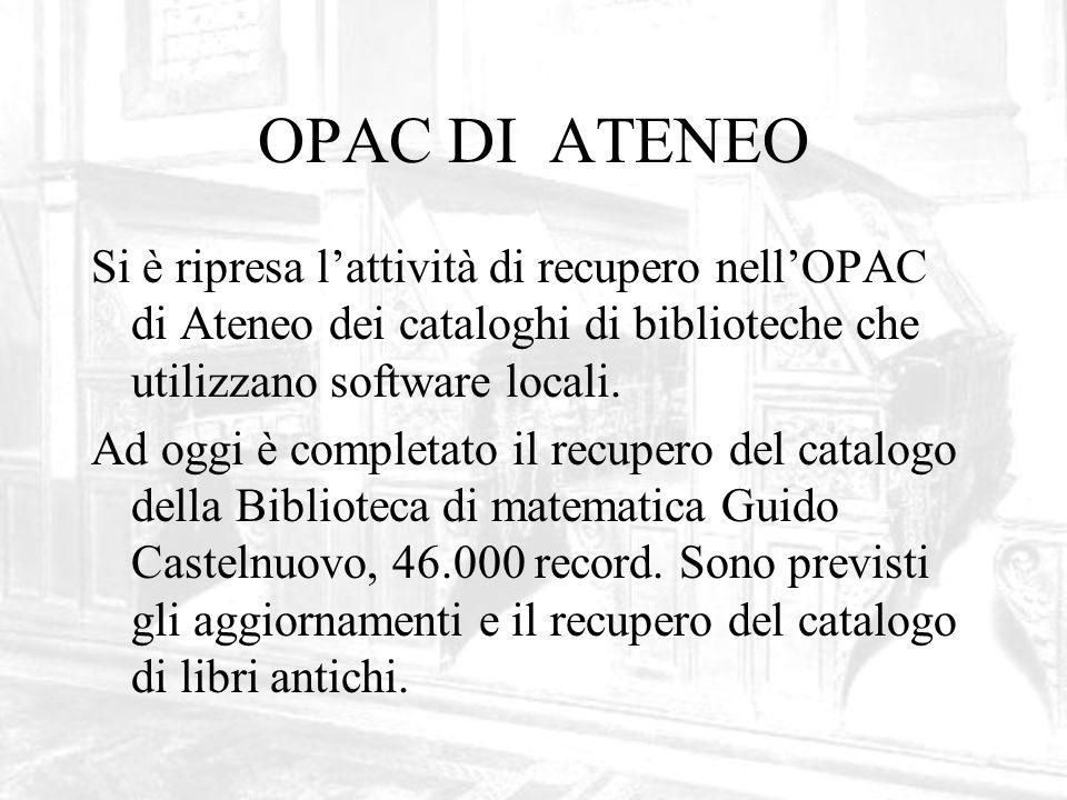 OPAC DI ATENEO Si è ripresa lattività di recupero nellOPAC di Ateneo dei cataloghi di biblioteche che utilizzano software locali.