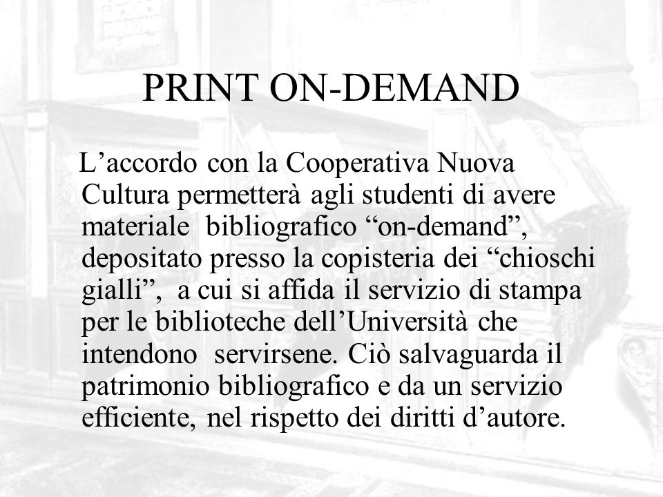 PRINT ON-DEMAND Laccordo con la Cooperativa Nuova Cultura permetterà agli studenti di avere materiale bibliografico on-demand, depositato presso la co