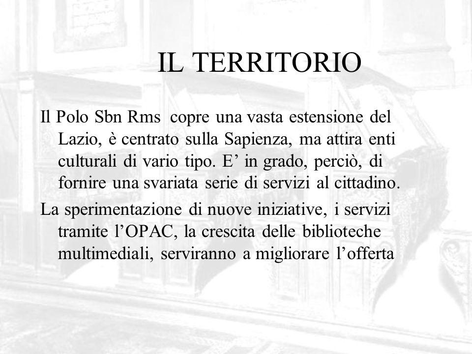 IL TERRITORIO Il Polo Sbn Rms copre una vasta estensione del Lazio, è centrato sulla Sapienza, ma attira enti culturali di vario tipo.