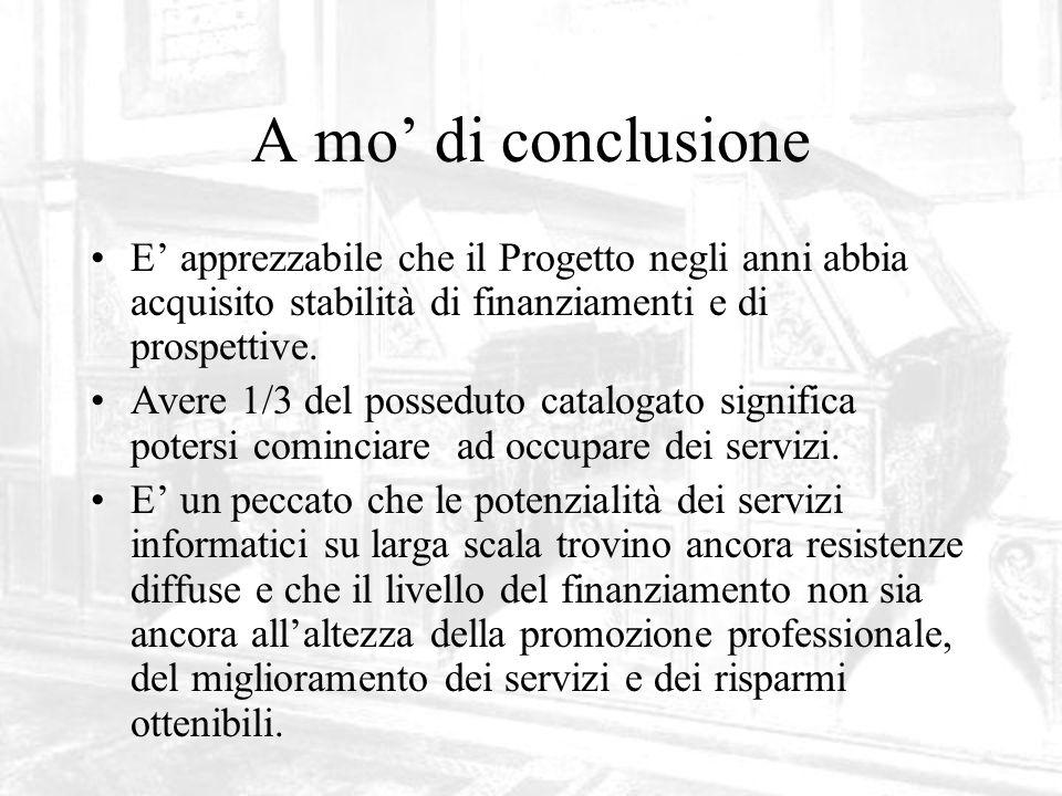 A mo di conclusione E apprezzabile che il Progetto negli anni abbia acquisito stabilità di finanziamenti e di prospettive.