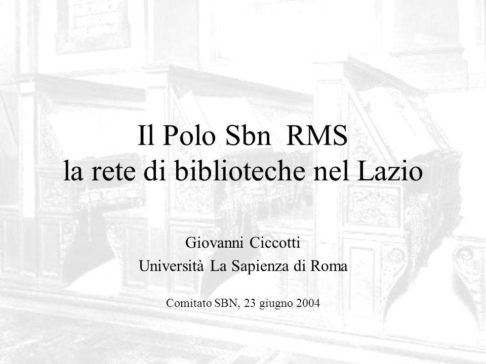 Il Polo Sbn Rms Biblioteche: 217 Università: 82 Regione: 117 Enti associati: 12 Catalogo: 1.231.846 volumi Università: 535.757 (circa 1/3 del posseduto) Regione: 721.091 Enti associati: 17.137