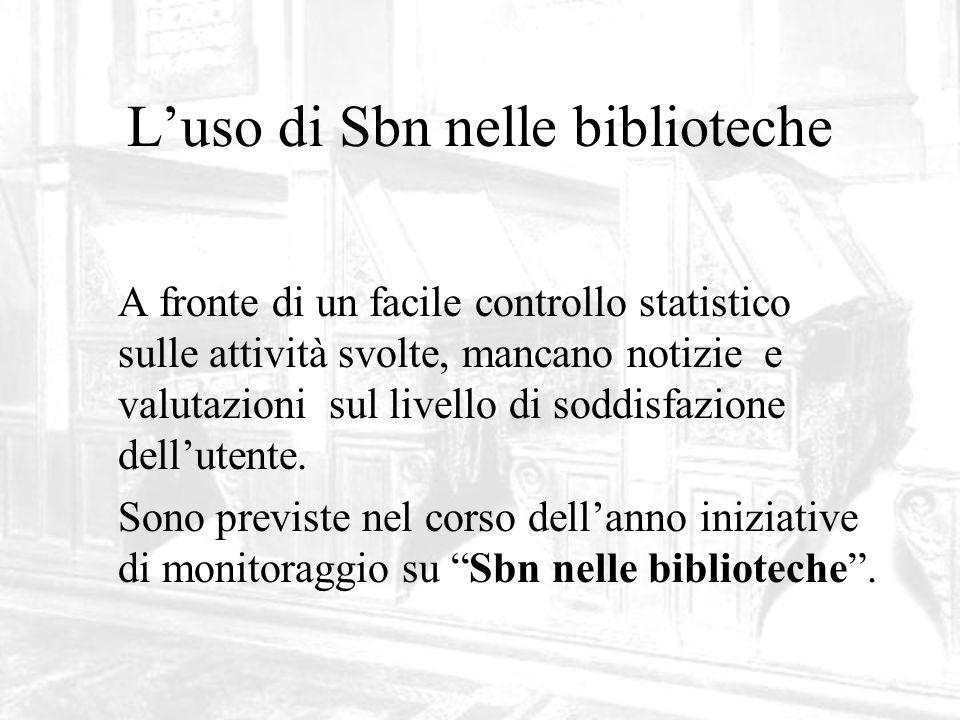 Luso di Sbn nelle biblioteche A fronte di un facile controllo statistico sulle attività svolte, mancano notizie e valutazioni sul livello di soddisfazione dellutente.