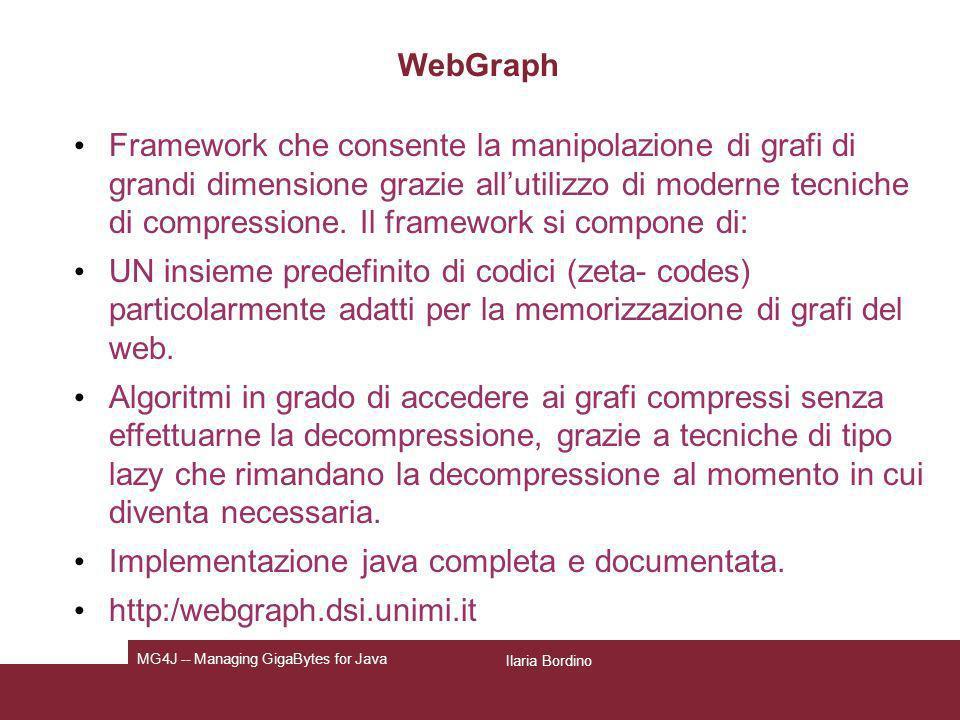 Ilaria Bordino MG4J -- Managing GigaBytes for Java WebGraph Framework che consente la manipolazione di grafi di grandi dimensione grazie allutilizzo d