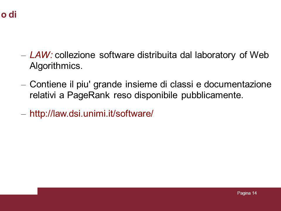 Pagina 14 Utilizzo delle librerie Webgraph e LAW per il calcolo di P a g e R a n k – LAW: collezione software distribuita dal laboratory of Web Algori