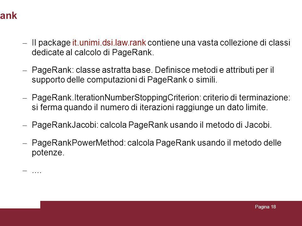 Pagina 18 Utilizzo della libreria LAW per il calcolo di PageRank – Il package it.unimi.dsi.law.rank contiene una vasta collezione di classi dedicate a