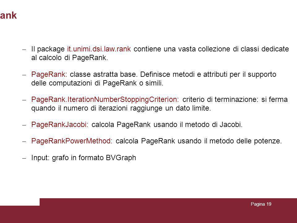 Pagina 19 Utilizzo della libreria LAW per il calcolo di PageRank – Il package it.unimi.dsi.law.rank contiene una vasta collezione di classi dedicate a