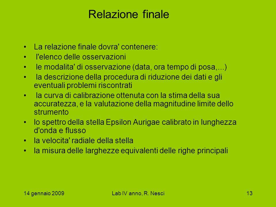 14 gennaio 2009Lab IV anno, R. Nesci13 Relazione finale La relazione finale dovra' contenere: l'elenco delle osservazioni le modalita' di osservazione